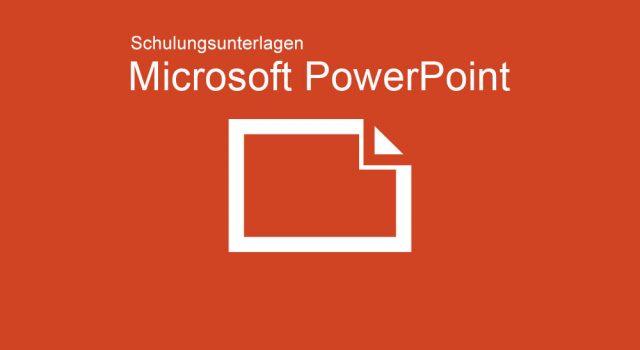 Schulungunterlagen Microsoft PowerPoint